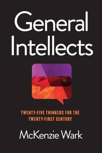 General Intellects: Twenty-Five Thinkers for the Twenty-First Century [McKenzie Wark] (Tapa Blanda)