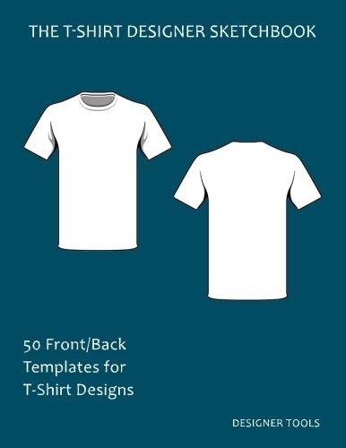 The T-Shirt Designer Sketchbook: 50 Front/Back Templates for T-Shirt Designs