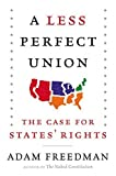 img - for By Adam Freedman - A Less Perfect Union: The Case for States Rights (2015-07-15) [Hardcover] book / textbook / text book