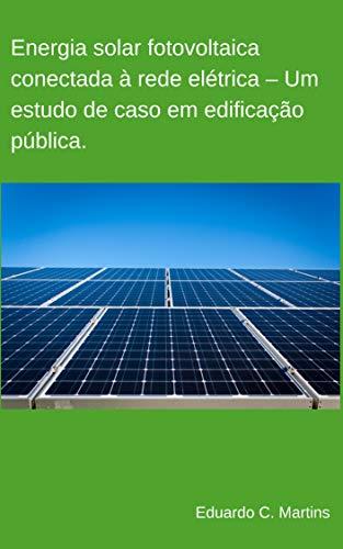Energia solar fotovoltaica conectada à rede elétrica - Um estudo de caso em edificação pública.