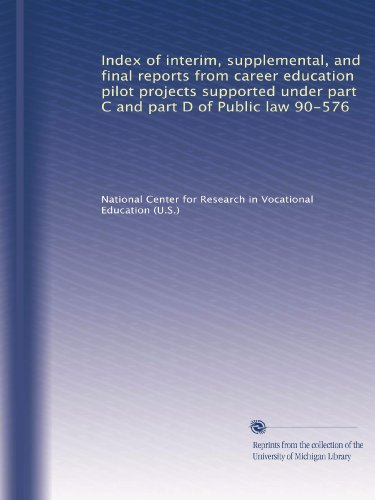 Index of interim, supplemental, and final reports from career education pilot projects supported under part C and part D of Public law 90-576 (National Center For Research In Vocational Education)