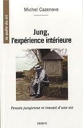 Jung, l'expérience intérieure : Pensée jungienne et travail d'une vie