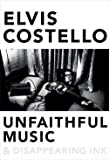 Elvis Costello: Unfaithful Music & Disappearing Ink (Hardcover); 2015 Edition