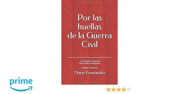 Por las huellas de la Guerra Civil: A mi Padre, Asturiano ...