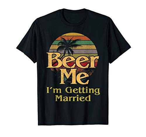 Beer Me I'm Getting Married Bride Groom Bachelor Party Gift T-Shirt
