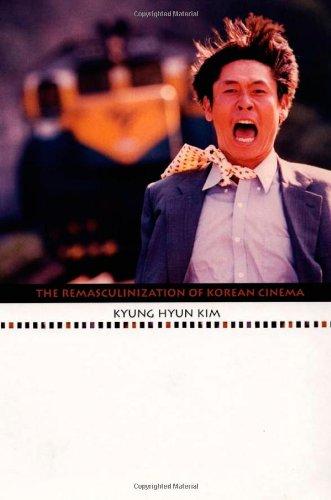 The Remasculinization of Korean Cinema (Asia-Pacific: Culture, Politics, and Society)