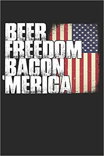 Beer Freedom Bacon 'Merica: Funny Patriotic Vintage US Flag Journal   USA  4th of July Notebook: Journals, Shocking Patriotic: 9781700056757:  Amazon.com: Books