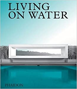 Perfect Living On Water: Contemporary Houses Framed By Water: Phaidon Editors:  9780714875729: Amazon.com: Books