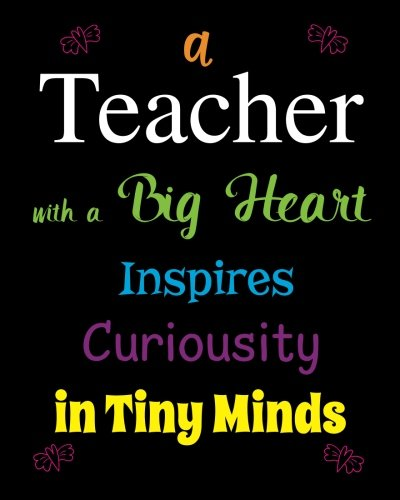 Teacher with a Big Heart Inspires Curiousity in Tiny Minds: Quote Notebook, Journal, Diary ~ Unique Inspirational Gift for Teacher Thank You, End of Year, Retirement, Graditude PDF