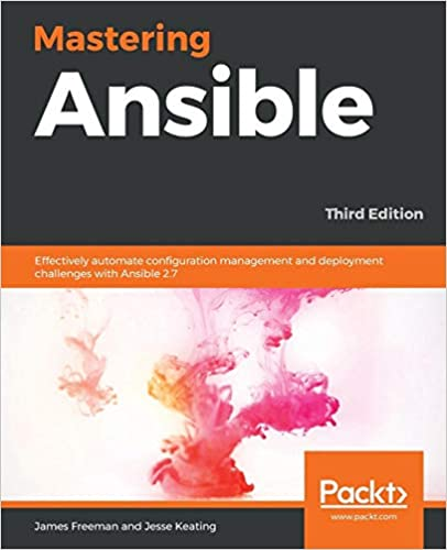 Mastering Ansible: Effectively automate configuration management and deployment challenges with Ansible 2.7, 3rd Edition