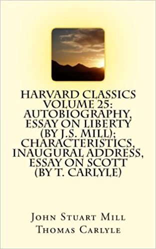 Harvard Classics Volume  Autobiography Essay On Liberty By Js  Harvard Classics Volume  Autobiography Essay On Liberty By Js Mill  Characteristics Inaugural Address Essay On Scott By T Carlyle John  Stuart