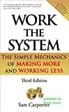 Work the System: The Simple Mechanics of Making More & Working Less -- 3rd Edition by Carpenter, Sam (2011) Hardcover