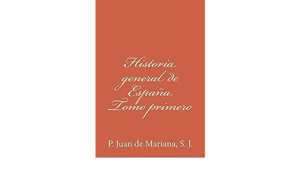 Historia general de España. Tomo primero eBook: P. Juan de Mariana S. J.: Amazon.es: Tienda Kindle