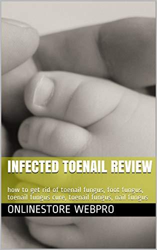 Infected Toenail Review: how to get rid of toenail fungus, foot ...