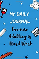 My Daily Journal: Because Adulting Is Hard Work Paperback