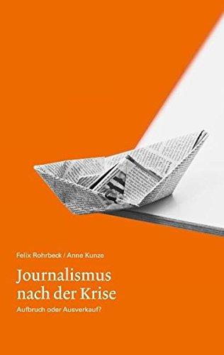 Journalismus nach der Krise. Aufbruch oder Ausverkauf?