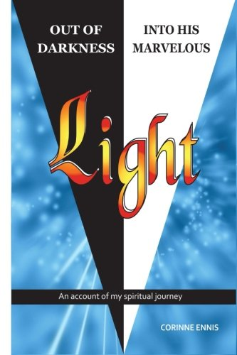 Read Online Out of Darkness into His Marvelous Light: My Spiritual Journey ebook