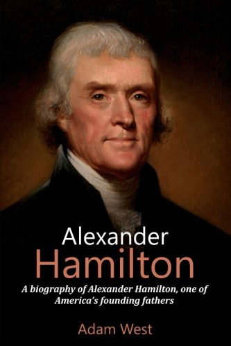 Alexander Hamilton: A biography of Alexander Hamilton, one of America's founding fathers