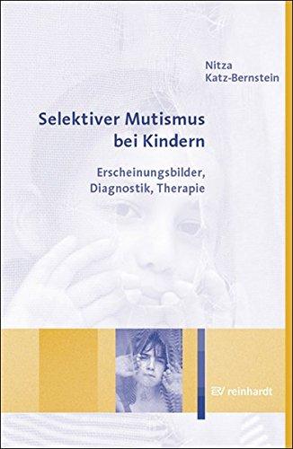Selektiver Mutismus bei Kindern: Erscheinungsbilder, Diagnostik, Therapie