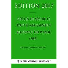 Règles de sécurité d'un établissement recevant du public (ERP) (French Edition)