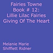 Lillie Lilac Fairies Giving Of The Heart: Fairies Towne Book # 12 | Melanie Marie Shifflett Ridner