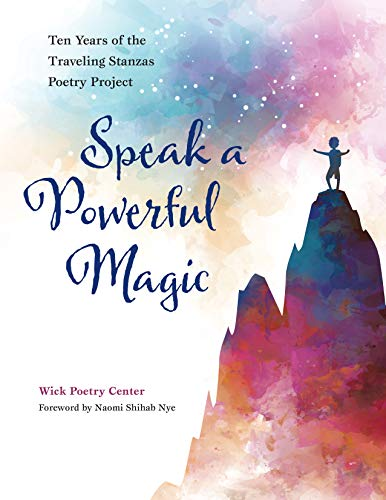 (Speak a Powerful Magic: Ten Years of the Traveling Stanzas Poetry Project)