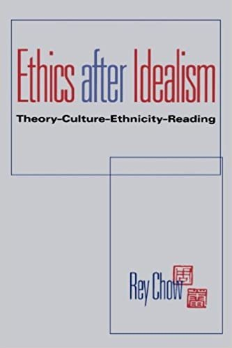 Book Ethics After Idealism: Theory, Culture, Ethnicity, Reading (Theories of Contemporary Culture) by Rey Chow (1998-06-01)