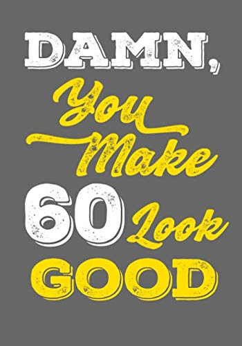Damn, You Make 60 Look Good: Keepsake Journal Notebook For Best Wishes, Messages & Doodle In V31
