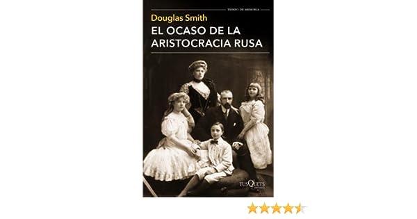 El Ocaso De La Aristocracia Rusa: Amazon.es: Douglas Smith