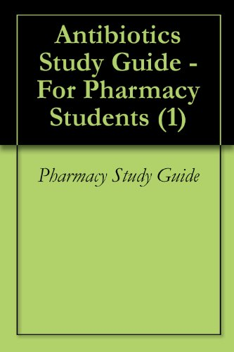 Antibiotics Study Guide - For Pharmacy Students (1) Pdf