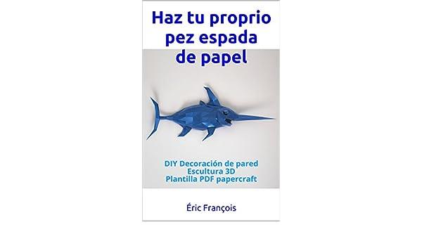 Haz tu proprio pez espada de papel: DIY Decoración de pared ...