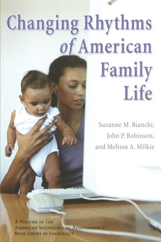 Changing Rhythms of American Family Life (Rose Series in Sociology)