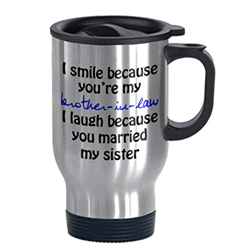 Easyolife I Smile Because You're My Brother-in-Law - Funny Travel Mug 14oz Coffee Mugs Cool Unique Birthday for Men and Women