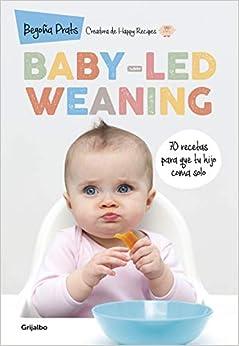 Book's Cover of Baby-led weaning: 70 recetas para que tu hijo coma solo (Embarazo, bebé y niño) (Español) Tapa blanda – Ilustrado, 11 mayo 2017