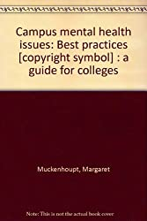 Campus mental health issues: Best practices [copyright symbol] : a guide for colleges