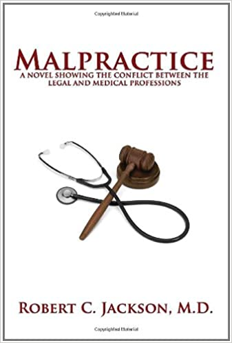 Malpractice: A Novel Showing the Conflict Between the Legal