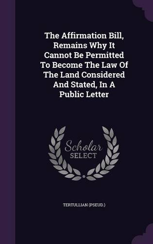 The Affirmation Bill, Remains Why It Cannot Be Permitted To Become The Law Of The Land Considered And Stated, In A Public Letter ebook