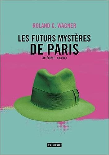 Lire en ligne Les futurs mystères de Paris, Tome 1 : L'intégrale pdf ebook