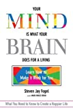 Your Mind Is What Your Brain Does for a Living: Learn How to Make It Work for You by Steven Jay Fogel, Mark Bruce Rosin (2014) Paperback