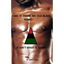 Take it from an old black homo; it ain't what it seems