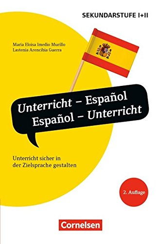 Unterrichtssprache: Unterricht - Español, Español - Unterricht (2. Auflage): Unterricht sicher in der Zielsprache gestalten. Buch