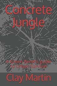 Concrete Jungle: A Green Beret's guide to Urban Surv