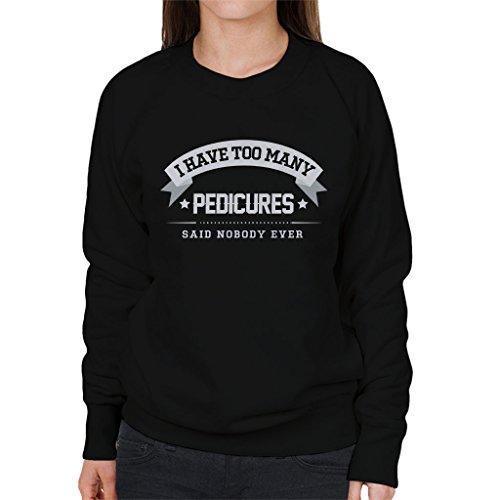 I Have Too Many Pedicures Said Nobody Ever Women's Sweatshirt