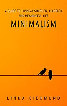 Minimalism a guide to living a simpler happier and for Minimalism live a meaningful life
