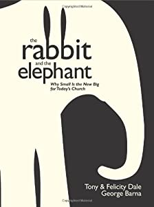 The Rabbit and the Elephant: Why Small Is the New Big for Today's Church