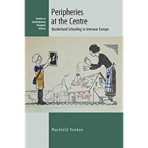 Peripheries at the Centre: Borderland Schooling in Interwar Europe (Contemporary European History Book 27)