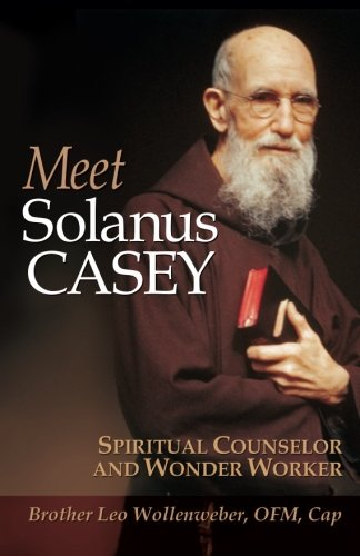 Meet Solanus Casey : Spiritual Counselor and Wonder Worker PDF