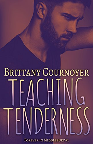 Teaching Tenderness: Forever in Middlebury Book 1 by [Cournoyer, Brittany]