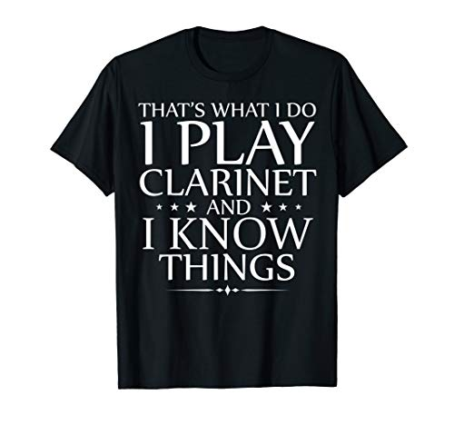 I Play The Clarinet And I Know Things Funny Orchestra Gift T-Shirt
