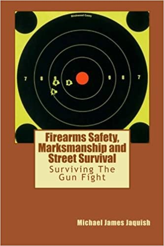 Book Firearms Safety, Marksmanship and Street Survival: Surviving The Gun Fight